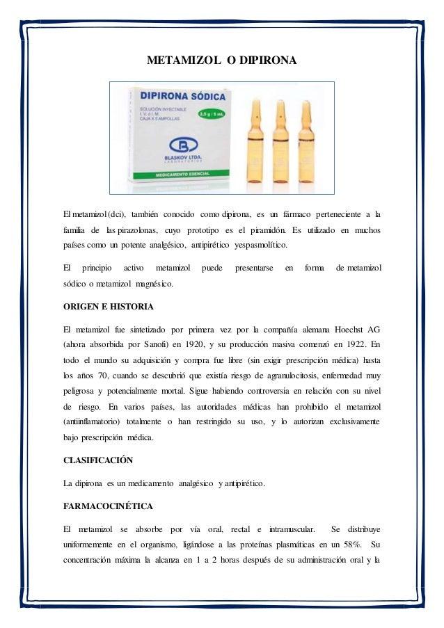 METAMIZOL O DIPIRONA El metamizol (dci), también conocido como dipirona, es un fármaco perteneciente a la familia de las p...