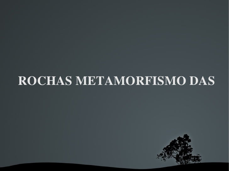 ROCHASMETAMORFISMODAS