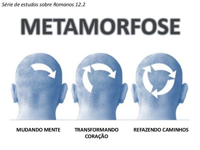 MUDANDO MENTE TRANSFORMANDO CORAÇÃO REFAZENDO CAMINHOS Série de estudos sobre Romanos 12.2