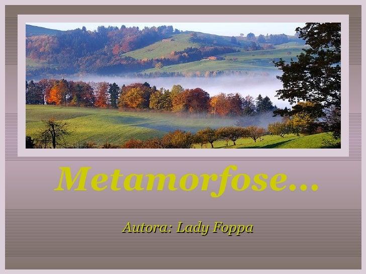Metamorfose... Autora: Lady Foppa