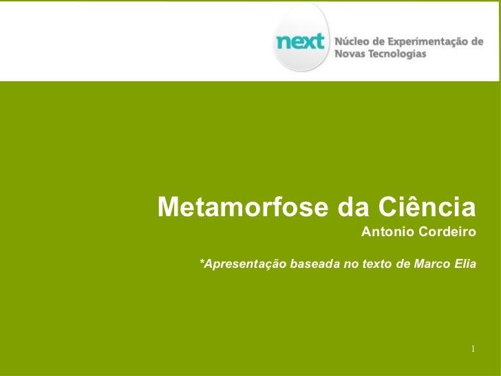 Metamorfose da Ciência                           Antonio Cordeiro  *Apresentação baseada no texto de Marco Elia           ...