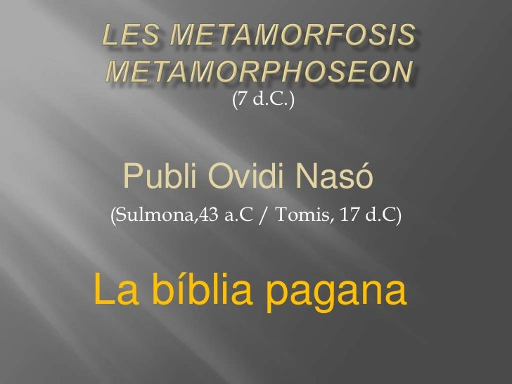 (7 d.C.) Publi Ovidi Nasó(Sulmona,43 a.C / Tomis, 17 d.C)La bíblia pagana