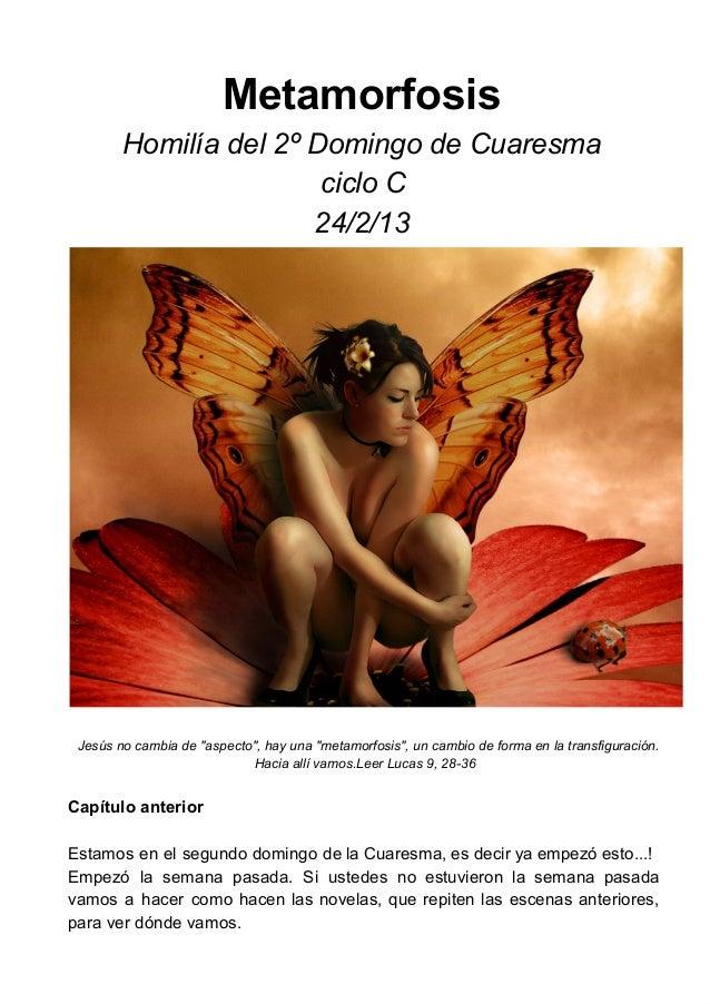 Metamorfosis        Homilíadel2ºDomingodeCuaresma                        cicloC                       24/2/13 Jesús...