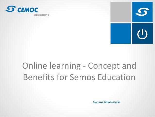 Online learning - Concept andBenefits for Semos Education                 Nikola Nikolovski