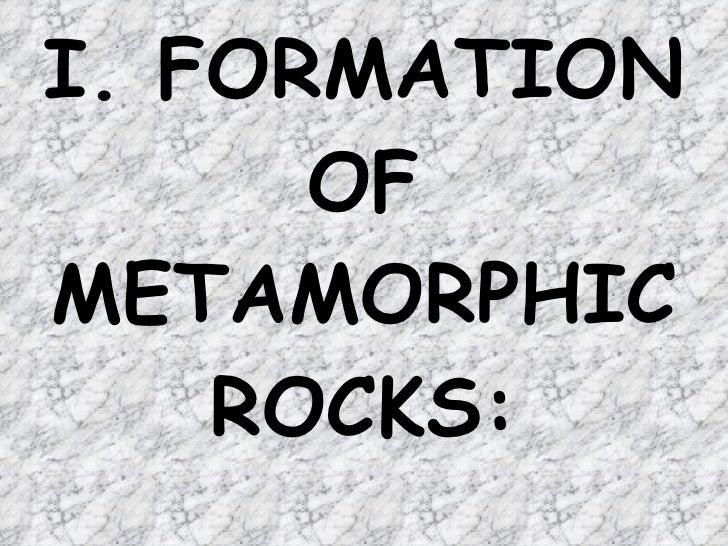 I. FORMATION OF METAMORPHIC ROCKS: