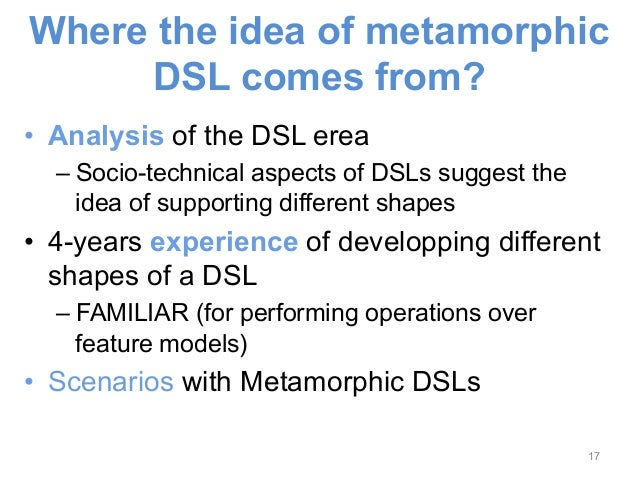 Where the idea of metamorphic  • Analysis of the DSL erea  – Socio-technical aspects of DSLs suggest the  idea of supporti...