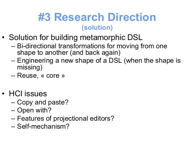 Metamorphic DSL  • Optimistic view of DSL diversity  • DSLs should be self-adaptable to the most  appropriate shape (inclu...