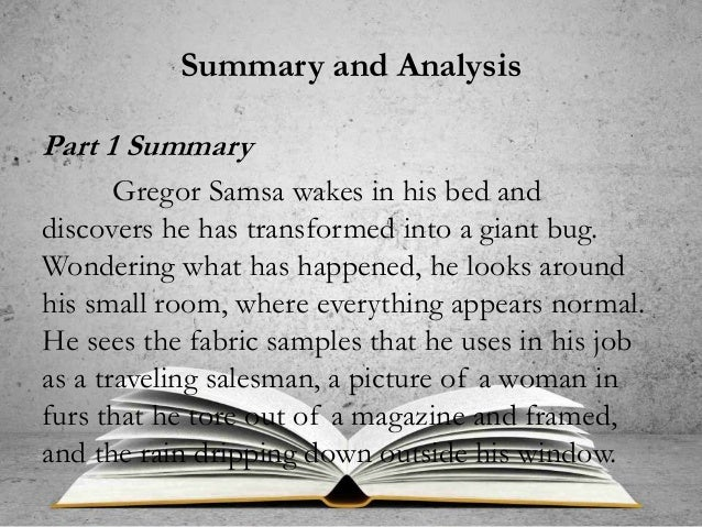 metamorphosis summary analysis Main characters gregor samsa: he is the main dude of the story he is the  guy that gets turned into a big ass bug grete: she is gregor's sister plot.