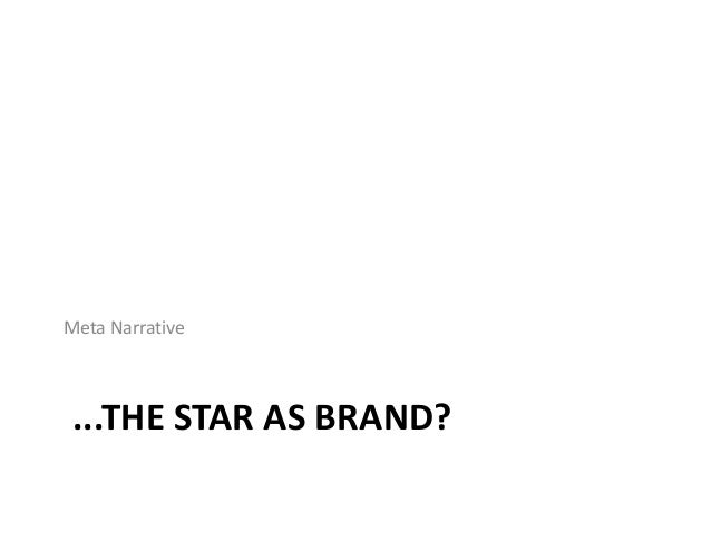 ...THE STAR AS BRAND? Meta Narrative