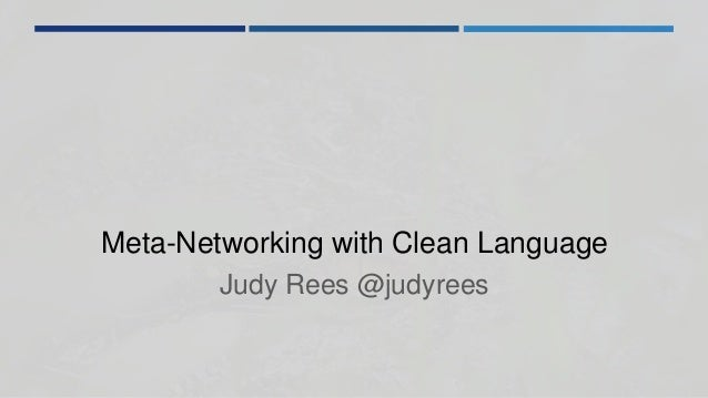 Meta-Networking with Clean Language Judy Rees @judyrees