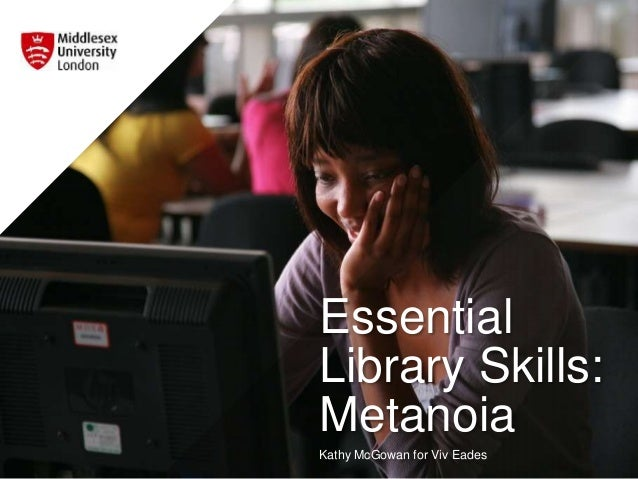Essential  Library Skills:  Metanoia  Kathy McGowan for Viv Eades