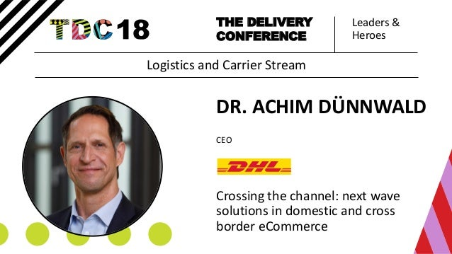 Leaders & Heroes THE DELIVERY CONFERENCE DR. ACHIM DÜNNWALD CEO Crossing the channel: next wave solutions in domestic and ...