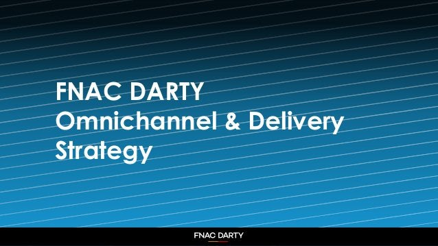1 FNAC DARTY Omnichannel & Delivery Strategy