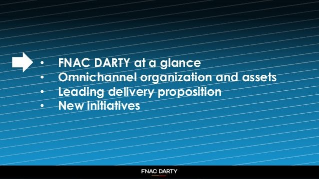 2 • FNAC DARTY at a glance • Omnichannel organization and assets • Leading delivery proposition • New initiatives