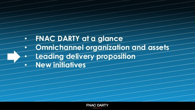 8 • FNAC DARTY at a glance • Omnichannel organization and assets • Leading delivery proposition • New initiatives