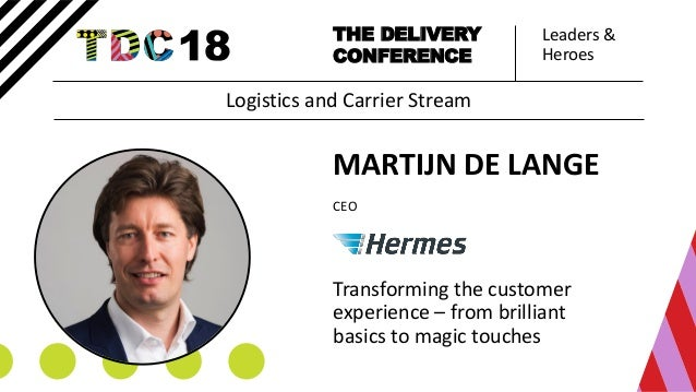 Leaders & Heroes THE DELIVERY CONFERENCE MARTIJN DE LANGE CEO Transforming the customer experience – from brilliant basics...