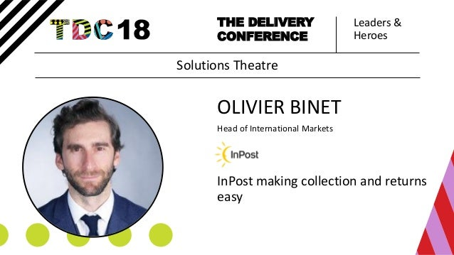 Leaders & Heroes THE DELIVERY CONFERENCE OLIVIER BINET Head of International Markets InPost making collection and returns ...