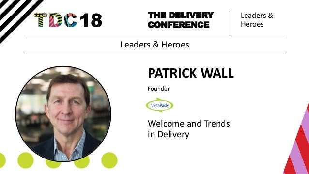 Leaders & Heroes THE DELIVERY CONFERENCE PATRICK WALL Founder Welcome and Trends in Delivery Leaders & Heroes