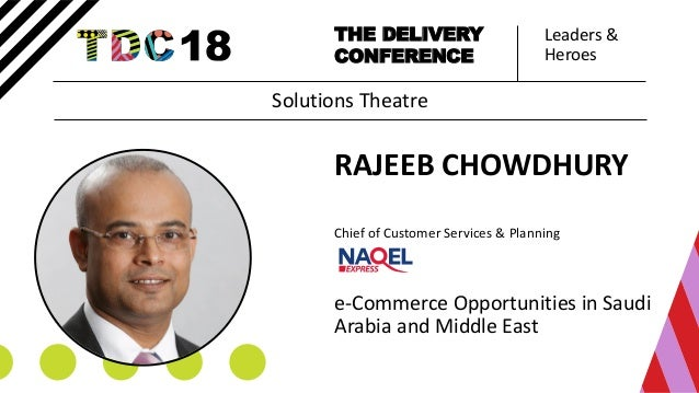 Leaders & Heroes THE DELIVERY CONFERENCE RAJEEB CHOWDHURY Chief of Customer Services & Planning e-Commerce Opportunities i...