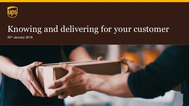 Knowing and delivering for your customer 30th January 2018