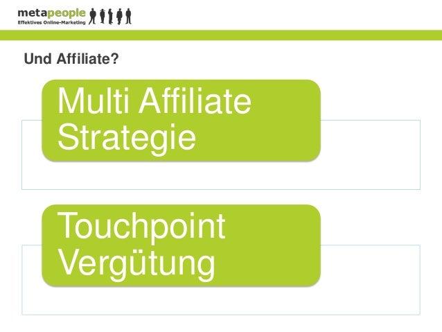 Und Affiliate?    Multi Affiliate    Strategie    Touchpoint    Vergütung