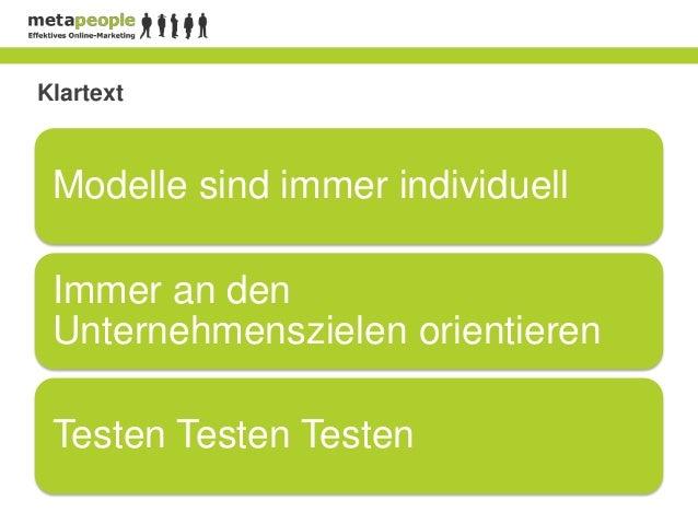 Klartext Modelle sind immer individuell Immer an den Unternehmenszielen orientieren Testen Testen Testen