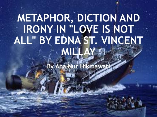 an analysis of love is not all by edna st vincent millay Love is not all: it is not meat nor love is not all by edna saint vincent millay 14 feb filed under poets, sonnets tagged american poetry, edna st vincent.