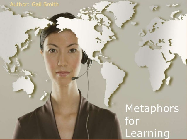 Author: Gail Smith                     Metaphors                     for                     Learning