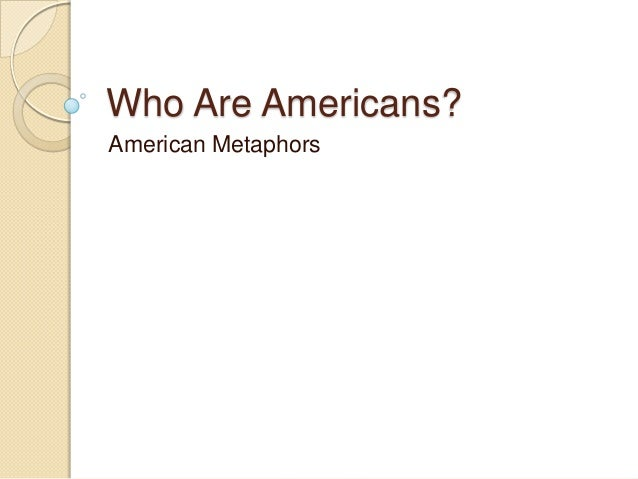 Who Are Americans?American Metaphors