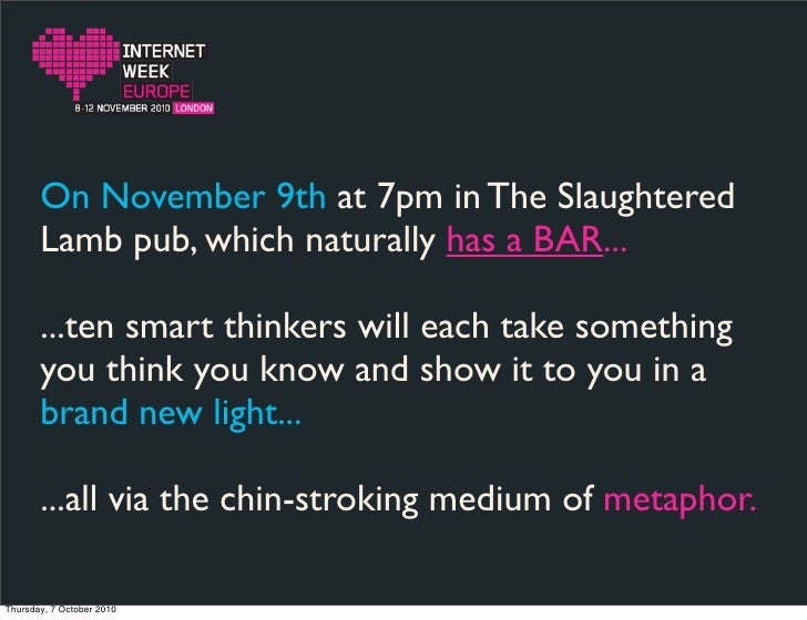 On November 9th at 7pm in The Slaughtered        Lamb pub, which naturally has a BAR...         ...ten smart thinkers will...