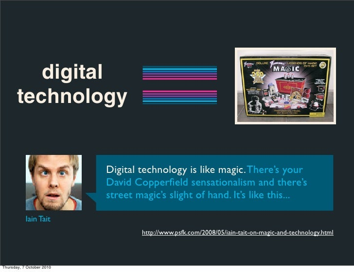 digital        technology                              Digital technology is like magic. There's your                     ...