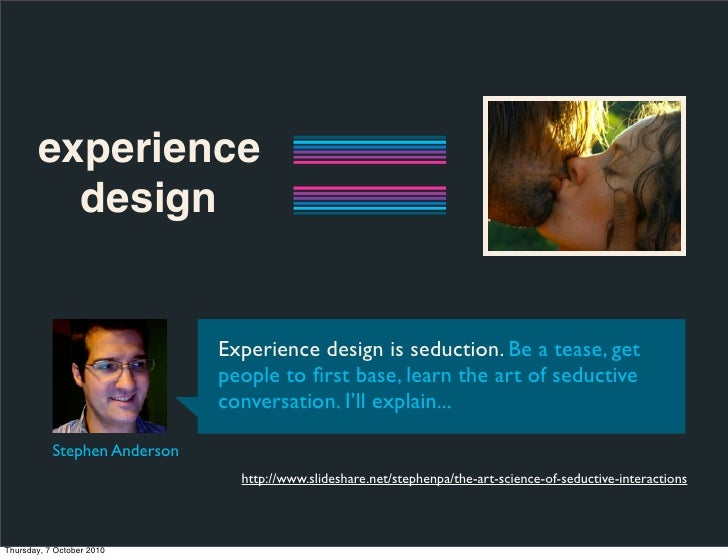 experience          design                                 Experience design is seduction. Be a tease, get                ...