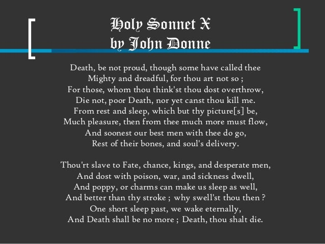 annotation john donne s holy sonnet In donne's holy sonnets #1, he is speaking directly to god, asking god to hurry up and fix him before the devil takes hold of his soul the rhyme scheme of this poem is abba cddc efef gg, which is the english sonnet.
