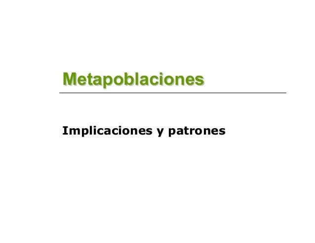 MetapoblacionesMetapoblaciones Implicaciones y patronesImplicaciones y patrones