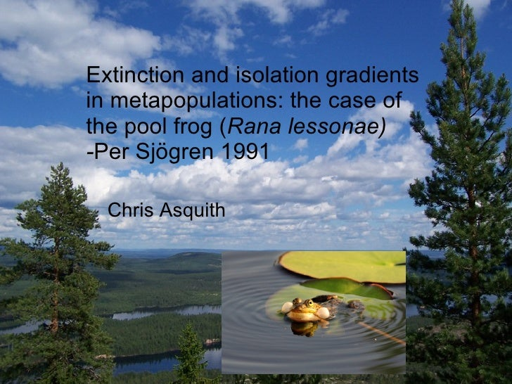 Extinction and isolation gradients in metapopulations: the case of the pool frog ( Rana lessonae) - Per Sjögren 1991 Chris...