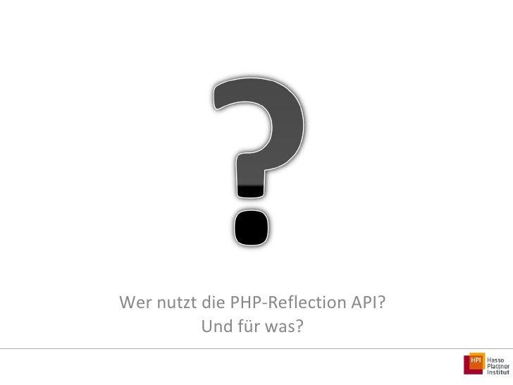 Wer nutzt die PHP-Reflection API? Und für was?