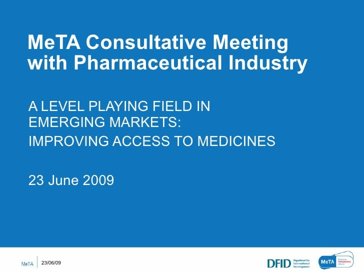 MeTA Consultative Meeting with Pharmaceutical Industry  A LEVEL PLAYING FIELD IN EMERGING MARKETS:  IMPROVING ACCESS TO ME...