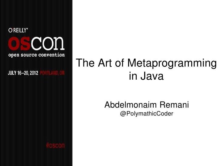 The Art of Metaprogramming           in Java     Abdelmonaim Remani        @PolymathicCoder