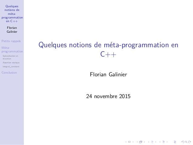 Quelques notions de méta- programmation en C++ Florian Galinier Petits rappels Méta- programmation Spécialisation et récur...