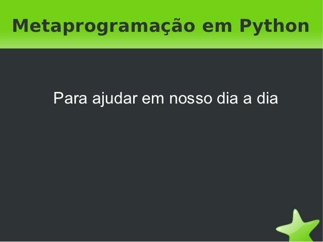 Metaprogramação em Python    Para ajudar em nosso dia a dia