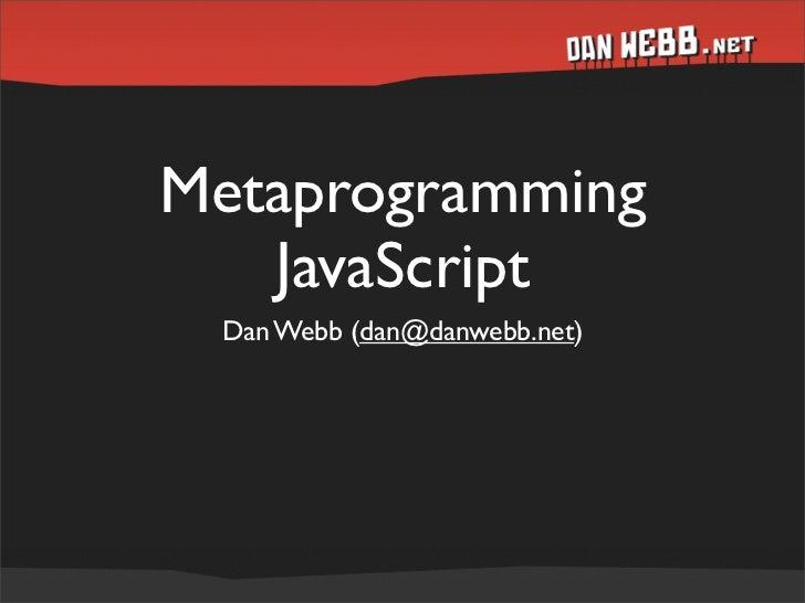 Metaprogramming    JavaScript  Dan Webb (dan@danwebb.net)