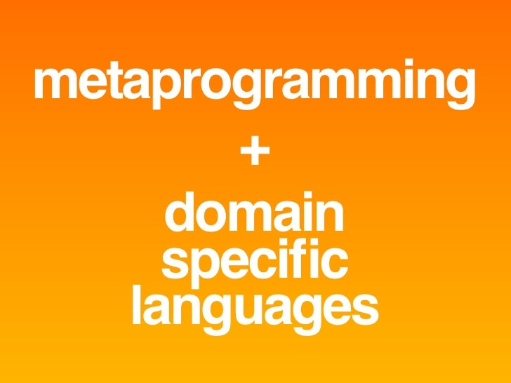 metaprogramming         +      domain      specific    languages