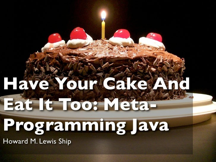 Have Your Cake AndEat It Too: Meta-Programming JavaHoward M. Lewis Ship