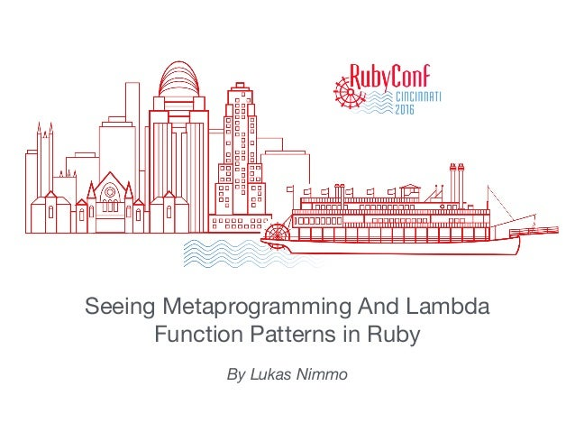 Seeing Metaprogramming And Lambda Function Patterns in Ruby  By Lukas Nimmo