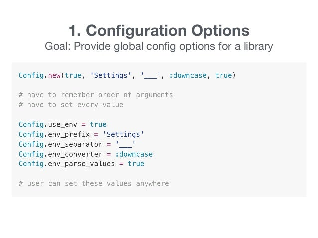 1. Configuration Options Goal: Provide global config options for a library