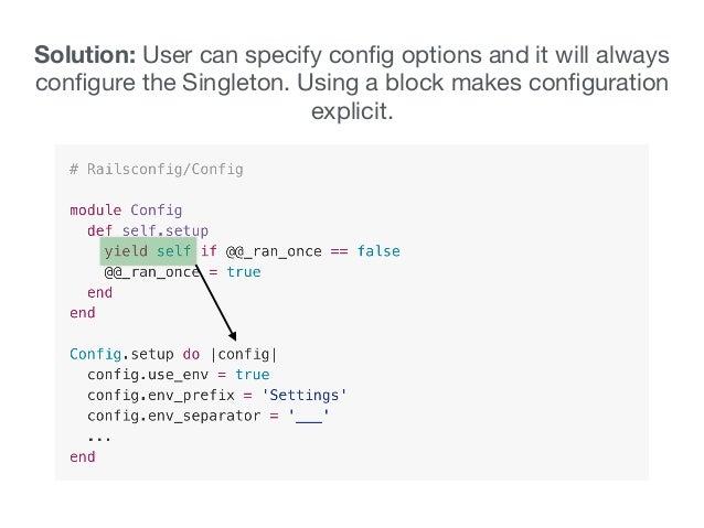 Solution: User can specify config options and it will always configure the Singleton. Using a block makes configuration expli...