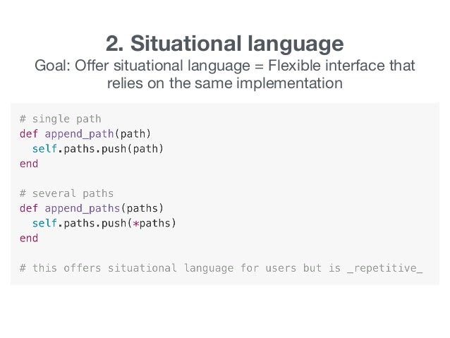 2. Situational language Goal: Offer situational language = Flexible interface that relies on the same implementation