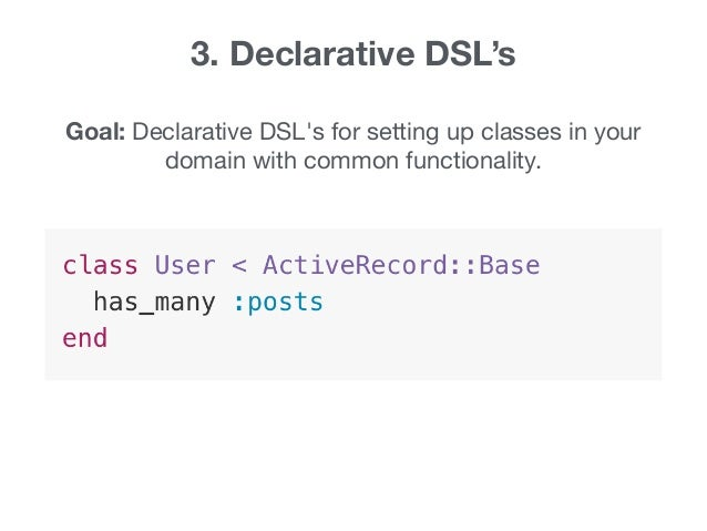 3. Declarative DSL's Goal: Declarative DSL's for setting up classes in your domain with common functionality.