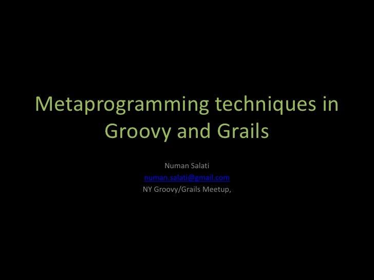 Metaprogramming techniques in       Groovy and Grails                 Numan Salati           numan.salati@gmail.com       ...