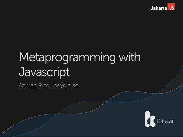 Jakarta Metaprogramming with Javascript Ahmad Rizqi Meydiarso